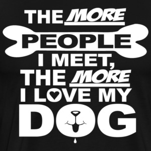 The more people i meet the more i love my dog - Men's Premium T-Shirt