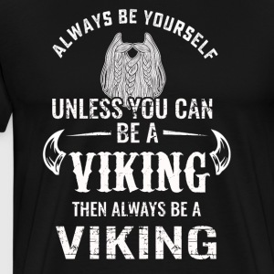 Always be yourself unless you can be a Viking tshi - Men's Premium T-Shirt
