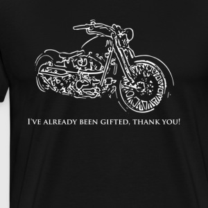 I've already been gifted, thank you! For biker! - Men's Premium T-Shirt