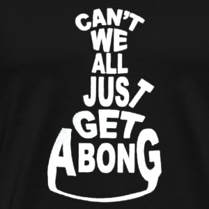 Can t we All get a Bong - Men's Premium T-Shirt