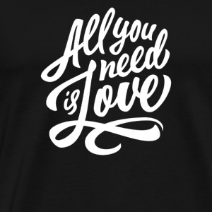All You Need Is Love - Men's Premium T-Shirt
