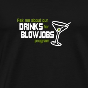 Ask me about our drinks for blowjobs program - Men's Premium T-Shirt