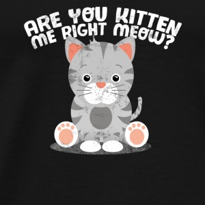 Funny Kitty Cat Are You Kitten Quote Me Meow - Men's Premium T-Shirt