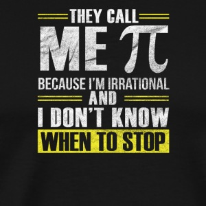 They call me π because I'm irrational - Men's Premium T-Shirt