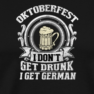 Oktoberfest - I don't get drunk I get German - Men's Premium T-Shirt