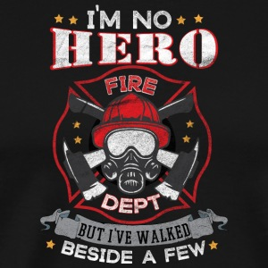 Fire Dept - I'm no hero but I've walked beside few - Men's Premium T-Shirt