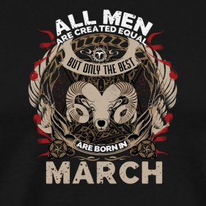 All men are created equal best are born in March - Men's Premium T-Shirt