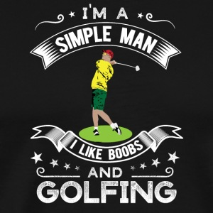I'm a simple man I like boobs and golfing - Men's Premium T-Shirt