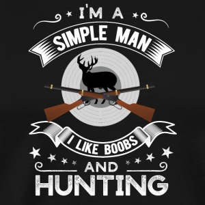 I'm a simple man I like boobs and Hunting - Men's Premium T-Shirt