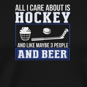 All I care about is Hockey and Beer - Men's Premium T-Shirt