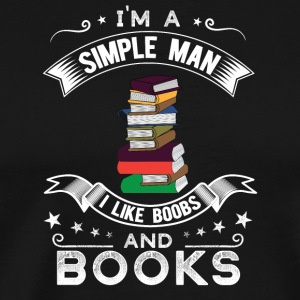I'm a simple man I like boobs and books - Men's Premium T-Shirt