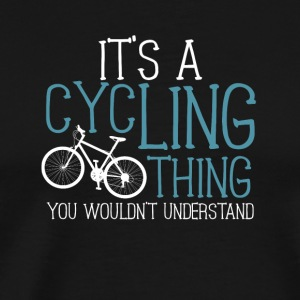 It's a cycling thing you wouldn't understand - Men's Premium T-Shirt