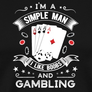 Simple man who loves boobs and gambling - Men's Premium T-Shirt