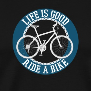Life's good ride a bike - Men's Premium T-Shirt