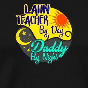 Latin Teacher by Day Daddy by Night T-Shirt - Men's Premium T-Shirt