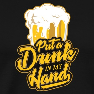 Put a drink in my hand Shirt - Men's Premium T-Shirt