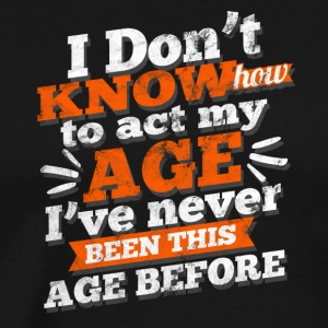Distressed - how to act my age? Birthday - Men's Premium T-Shirt