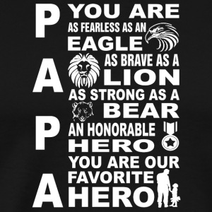 Papa you are as fearless as an eagle as brave as - Men's Premium T-Shirt