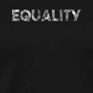 Equality we are all the same gift for all - Men's Premium T-Shirt