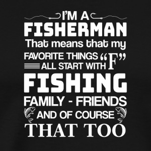 Fisherman Favorite Start With Fishing - Men's Premium T-Shirt