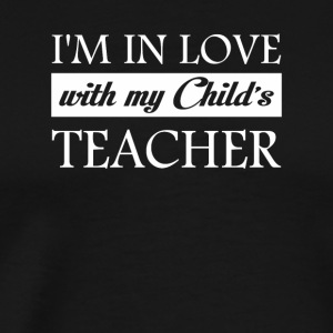 Im In Love With My Childs Teacher Lover - Men's Premium T-Shirt