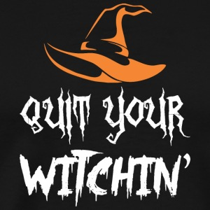 Quit Your Witching Halloween - Men's Premium T-Shirt