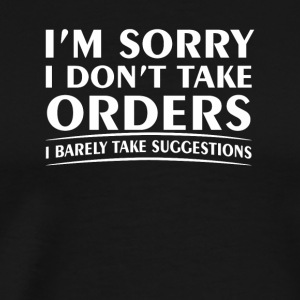 Funny Saying Dont Take Orders Barely Shirt - Men's Premium T-Shirt