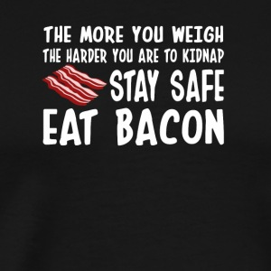 More You Weigh Hard Stay Safe Eat Bacon - Men's Premium T-Shirt