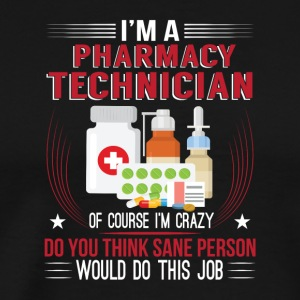 Pharmacy Technician Crazy Do You Think - Men's Premium T-Shirt