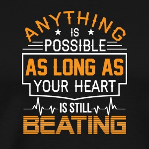 Anything Is Possible As Long As Heart Beating - Men's Premium T-Shirt