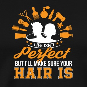 Life Isnt Perfect Hairstylist Make Hair - Men's Premium T-Shirt