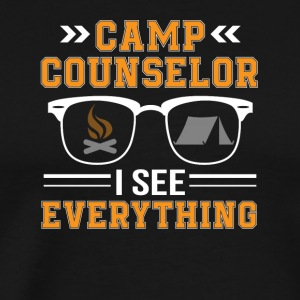 Camp Counselor I See Everything Shirt - Men's Premium T-Shirt