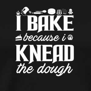 I Bake Because I Knead Dough Baker Gift - Men's Premium T-Shirt