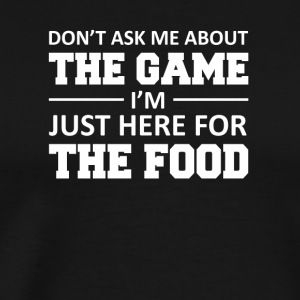 Dont Ask About Game Just Here For Food - Men's Premium T-Shirt