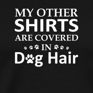 My Shirts Are Covered Dog Hair Dog Owner - Men's Premium T-Shirt