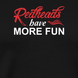 Redheads Have More Fun Funny Redhead - Men's Premium T-Shirt