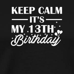 Keep Calm Its My 13th Birthday Cute Shirt - Men's Premium T-Shirt