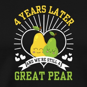 4 Years Later Were Still Great Pear Shirt - Men's Premium T-Shirt