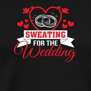 Sweating For The Wedding Funny Wedding - Men's Premium T-Shirt