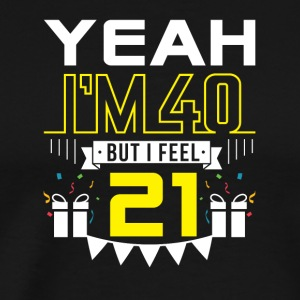Im 40 But I Feel 21 Funny 40th Birthday - Men's Premium T-Shirt