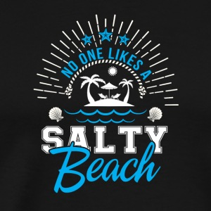 No One Likes Salty Beach Beach Lover - Men's Premium T-Shirt