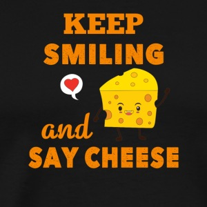Keep Smiling And Say Cheese Cheese Lover - Men's Premium T-Shirt