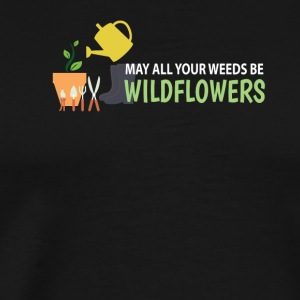 All Your Weeds Be Wildflowers Gardening - Men's Premium T-Shirt