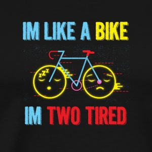 Im like a bike Im two tired - Men's Premium T-Shirt