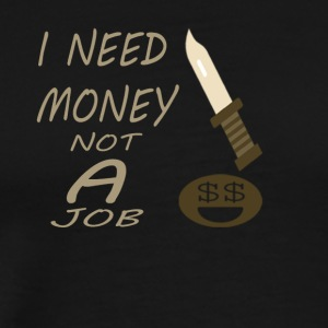 Need Money not job - Men's Premium T-Shirt
