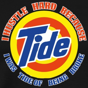 I Hustle Hard Because I was tide of being broke - Men's Premium T-Shirt