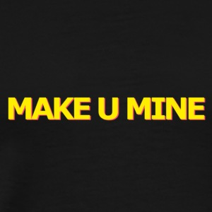 MAKE U MINE - Men's Premium T-Shirt