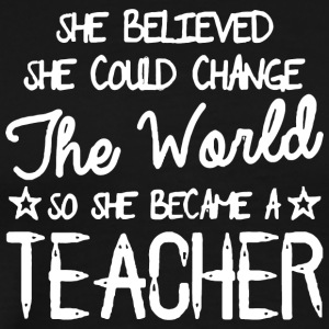 She Believed She Became A Teacher - Men's Premium T-Shirt