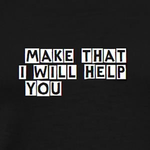 MAKE THAT I WILL HELP YOU - Men's Premium T-Shirt