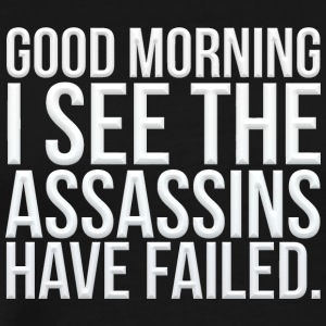 Good morning I see the assassins have failed - Men's Premium T-Shirt